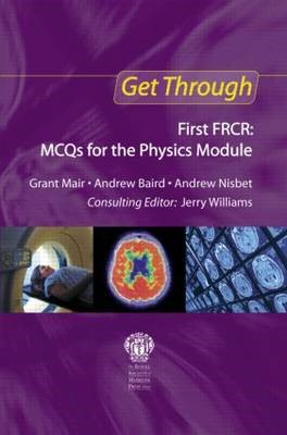 Get Through First FRCR: MCQs for the Physics Module -