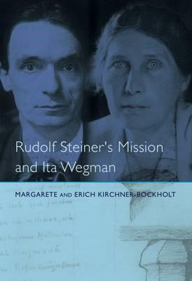 Rudolf Steiner's Mission and Ita Wegman -