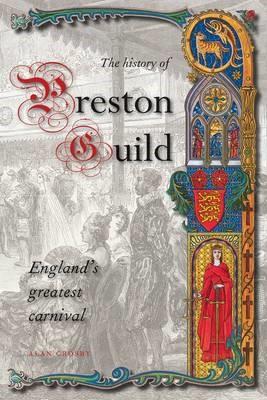 A History of Preston Guild, England's Greatest Carnival -