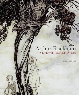 Arthur Rackham: A Life with Illustration -