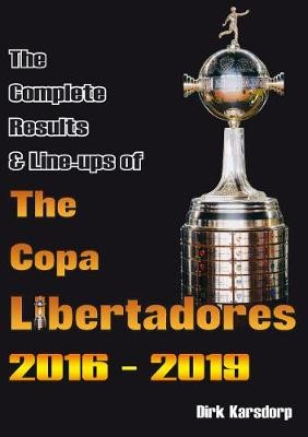 The Complete Results & Line-ups of the Copa Libertadores 2016-2019 -