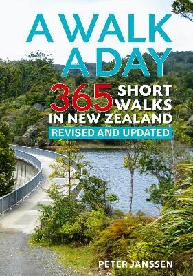 A Walk A Day: 365 Short Walks In New Zealand -