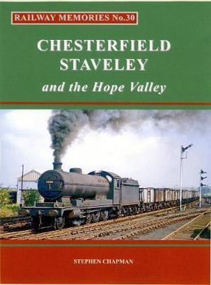 Rail Railway Memories No.30 CHESTERFIELD, STAVELEY & the Hope Valley -