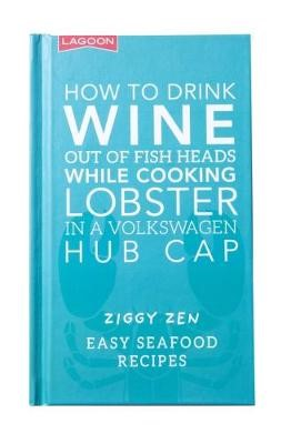 How How to Drink Wine out of Fish Heads While Cooking Lobster in a Volkswagon Hub Cap - pr_1807577