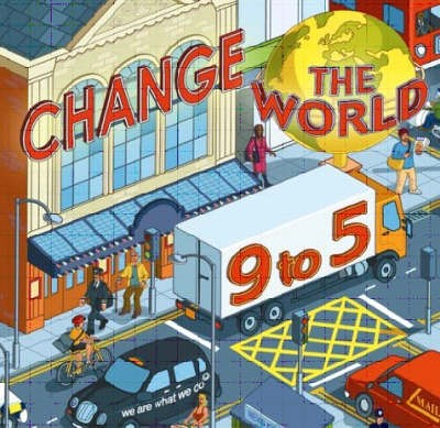 Change the World 9 to 5: 50 Ways to Change the World at Work -