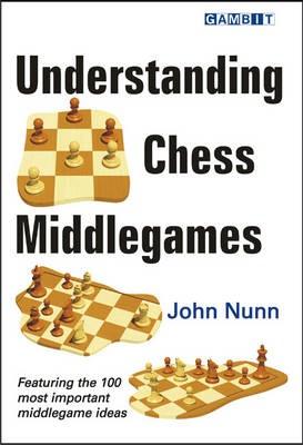 Understanding Chess Middlegames -