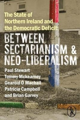 The State of Northern Ireland and the Democratic Deficit: Between Sectarianism and Neo-Liberalism - pr_30860