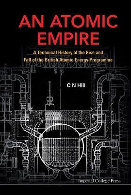 Atomic Empire, An: A Technical History Of The Rise And Fall Of The British Atomic Energy Programme - pr_145386