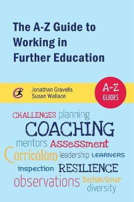 The A-Z Guide to Working in Further Education -