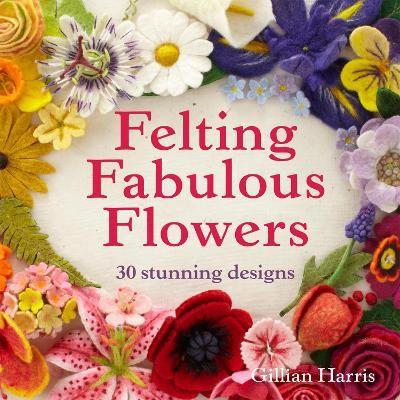 Felting Fabulous Flowers -