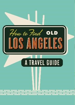 How To Find Old Los Angeles -