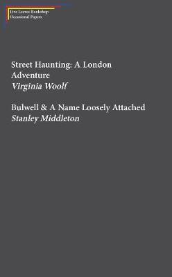 Street Haunting: A London Adventure & Bulwell -
