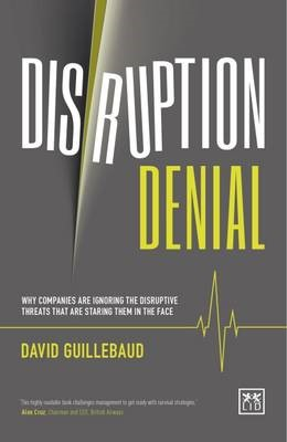 Disruption Denial: Why Companies are Ignoring the Disruptive Threats That are Staring Them in the Face - pr_16063