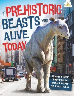 If Prehistoric Beasts Were Alive Today -