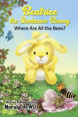 Beatrice the Sunbeam Bunny Where Are All the Bees -