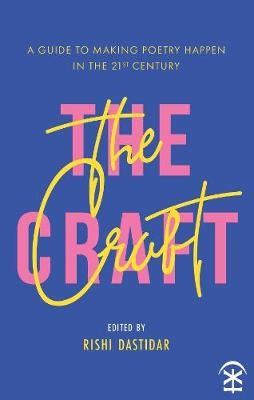 The Craft - A Guide to Making Poetry Happen in the 21st Century. -