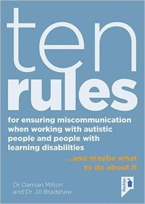 Ten Rules for Ensuring Miscommunication When Working With Autistic People and People with Learning Disabilities - pr_403706