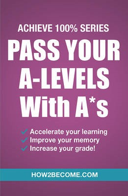 Pass Your A-Levels with A*s: Achieve 100% Series Revision/Study Guide - pr_36995