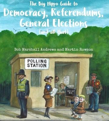 The Big Hippo Guide to Democracy, Referendums, General Elections ( and all that ) -