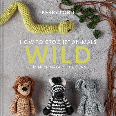 How to Crochet Animals: Wild -