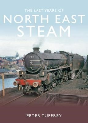 The Last Years of Steam in the North East -