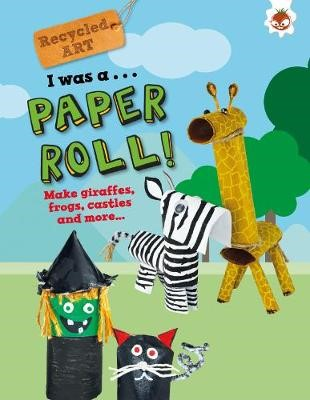 I Was A Paper Roll - Recycled Art -