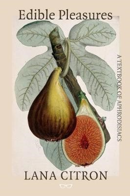 Edible Pleasures: A Textbook of Aphrodisiacs -