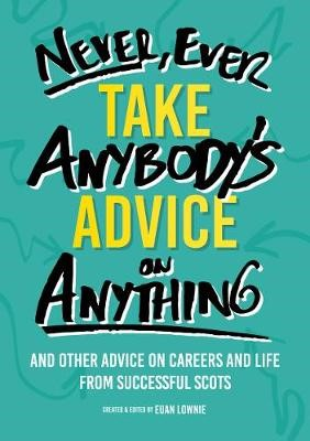 Never, Ever Take Anybody's Advice on Anything -