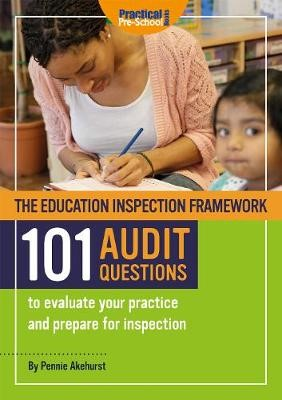 The Education Inspection Framework 101 AUDIT QUESTIONS to evaluate your practice and prepare for inspection -