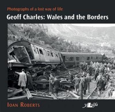 Geoff Charles - Wales and the Borders - Photographs of a Lost Way of Life, 1940s-1970s -