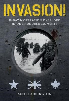 Invasion! D-Day & Operation Overlord in One Hundred Moments -