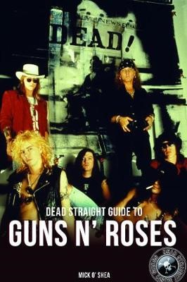 Dead Straight Guide To Guns N' Roses -