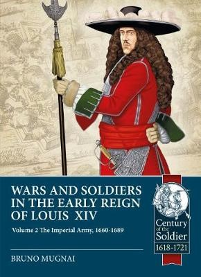 Wars and Soldiers in the Early Reign of Louis XIV Volume 2 -