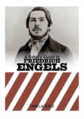 A Rebel's Guide To Friedrich Engels -