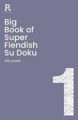 Big Book of Super Fiendish Su Doku Book 1 -