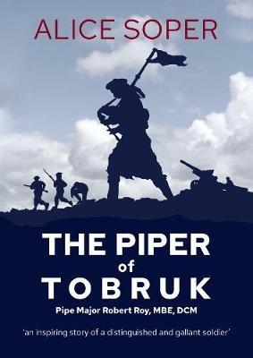 `The Piper of Tobruk': Pipe Major Robert Roy, MBE, DCM - pr_1732595