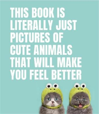 This Book Is Literally Just Pictures of Cute Animals That Will Make You Feel Better -