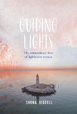 Guiding Lights: The Extraordinary Lives of Lighthouse Women -
