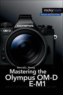 Mastering the Olympus OM-D E-M1 -