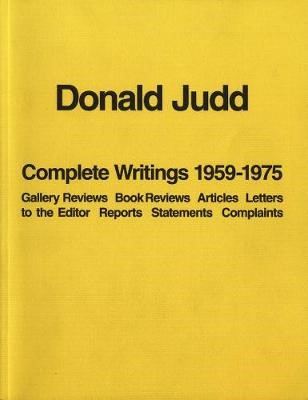 Donald Judd: Complete Writings 1959-1975 -