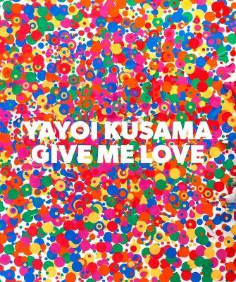 Yayoi Kusama: Give Me Love - pr_59324