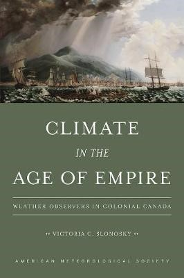 Climate in the Age of Empire - Weather Observers in Colonial Canada -
