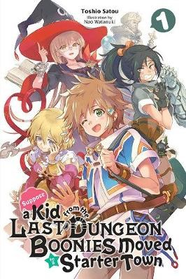Suppose a Kid from the Last Dungeon Boonies Moved to a Starter Town, Vol. 1 (light novel) -