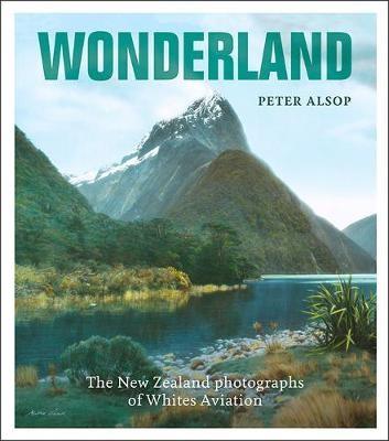 Wonderland: The New Zealand Photography of Whites Aviation -