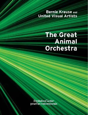 Bernie Krause and United Visual Artists, The Great Animal Orchestra -