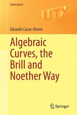 Algebraic Curves, the Brill and Noether Way -