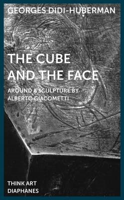 The Cube and the Face - Around a Sculpture by Alberto Giacometti -
