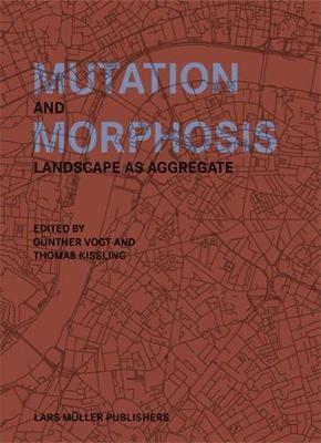 Mutation and Morphosis: Landscape as Aggregate -