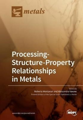 Processing-Structure-Property Relationships in Metals -