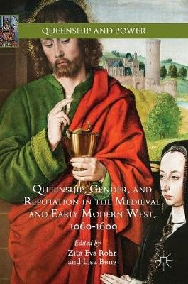 Queenship, Gender, and Reputation in the Medieval and Early Modern West, 1060-1600 - pr_262049